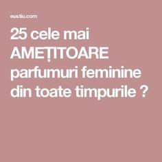 25 cele mai AMEȚITOARE parfumuri feminine din toate timpurile ⋆
