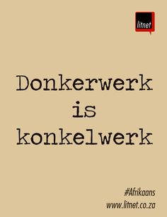 Donkerwerk is konkelwerk. Wise Quotes, Words Quotes, Wise Words, Funny Quotes, Inspirational Quotes, Sayings, Qoutes, Career Quotes, Success Quotes