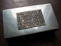 The world is a book and he who stays at home reads only one page