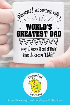 Whenever I See Someone With A World's Greatest Dad Mug I Knock It Out of Their Hand & Scream Liar mug, fathers day gift, funny fathers day Fathers Day Mugs, Funny Fathers Day Gifts, Funny Gifts, Funny Dad Shirts, Dad To Be Shirts, Best Dad Gifts, Gifts For Dad, World's Greatest Dad, Dad Mug
