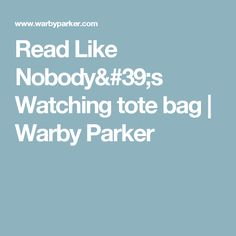 Read Like Nobody's Watching tote bag | Warby Parker