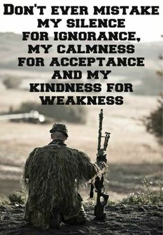 This really me. And those of you who don't think this is me, than you don't know me good enough. Snipers, Man Quotes, Army Quotes, Badass Quotes, Life Quotes, Soldier Quotes Inspirational, Motivational Quotes, Quotes On Soldiers, Quote Tattoo For Guys