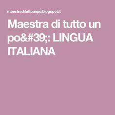 Maestra di tutto un po': LINGUA ITALIANA