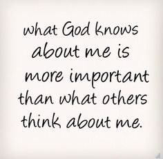 What God knows about me is more important than what others think about me