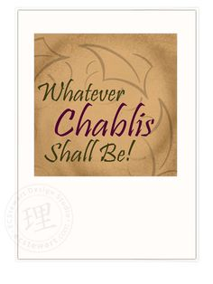 Whatever Chablis shall be!