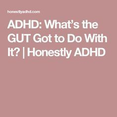 ADHD: What's the GUT Got to Do With It?   Honestly ADHD #ADHDNutrition