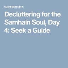 Decluttering for the Samhain Soul, Day 4: Seek a Guide