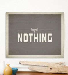 I Regret Nothing Art Print | Don't let the subtle grey and white fool you, this quote print... | Posters