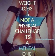 Weight Loss Is Not A Physical Challenge Its A Mental One.  #MotivationforWeightLoss #weightloss #motivation #quote