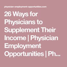 26 Ways for Physicians to Supplement Their Income | Physician Employment Opportunities | Physician Recruiting | Locum Tenens