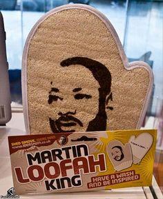 Oh my gosh, it's a loofa. MARTIN LOOFAH.