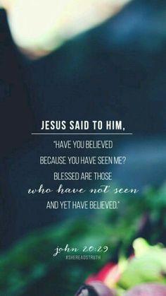 """""""Thomas lui répondit: Mon Seigneur et mon Dieu! Jésus lui dit: Parce que tu m'as vu, tu as cru. Heureux ceux qui n'ont pas vu, et qui ont cru!"""" (Jean 20:28-29)"""