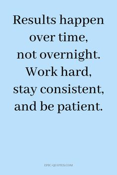 19 Motivational Quotes for Life - Results happen over time, not overnight. Work hard, stay consisten