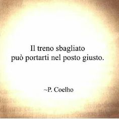 """""""The wrong train can take you to the right place. Wall Quotes, Words Quotes, Me Quotes, Sayings, Italian Phrases, Italian Quotes, Good Sentences, Magic Words, Favorite Words"""