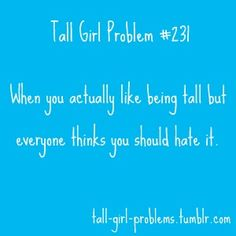 Tall Girl Problems- yeah I get this a lot!