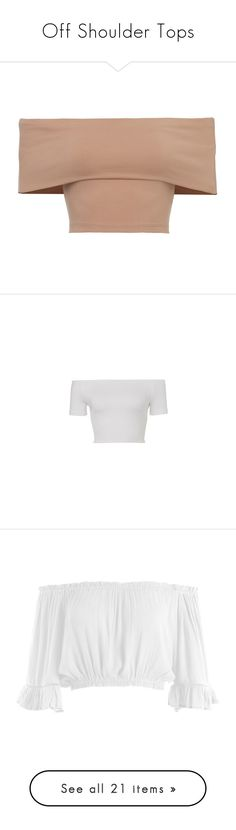 """Off Shoulder Tops"" by laylah-wish ❤ liked on Polyvore featuring tops, shirts, crop top, blusas, off the shoulder shirts, off the shoulder tops, beige crop top, shirt top, off shoulder tops and form fitting tops"