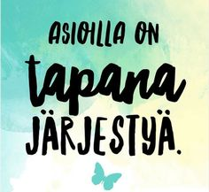 Asioilla on tapana järjestyä. Entp, New Start, New Me, Live For Yourself, Happy Life, Feel Good, Life Is Good, Affirmations, Qoutes