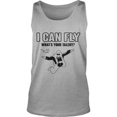 #Skydiving I Can Fly What S Your Talent TShirt, Order HERE ==> https://www.sunfrog.com/Holidays/125216553-722651963.html?89701, Please tag & share with your friends who would love it, #skydiving quotes funny, skydiving quotes love, skydiving quotes mottos #firedept #sports #tattoos  sky diving parachute, sky diving art, sky diving wallpapers  #quote #sayings #quotes #saying #redhead #posters #kids #parenting #men #outdoors #photography #ginger #products #quotes