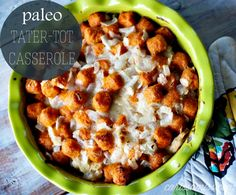 Paleo Tater-Tot Casserole... Except that I will add cheese!