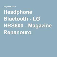 Headphone Bluetooth - LG HBS600 - Magazine Renanouro