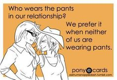 Who wears the pants in our relationship?