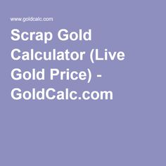 Scrap Gold Calculator (Live Gold Price) - GoldCalc.com