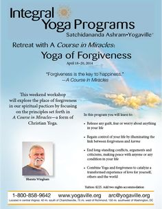 April 18-20, 2014 http://www.yogaville.org/products/retreat-with-a-course-in-miracles-yoga-of-forgiveness/