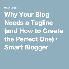 Why Your Blog Needs a Tagline (and How to Create the Perfect One) • Smart Blogger