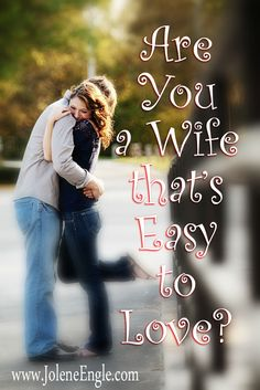 Are You a Wife that's Easy to Love? Article on how to be a more Christ-like wife.