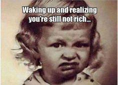 Waking up and realizing . . . .