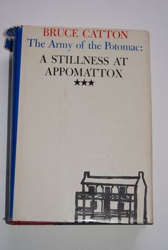 The Army Of The Potomac: A Stillness At Appomattox By Bruce Catton Book 1953