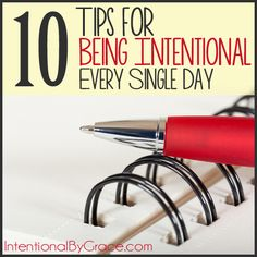 10 tips for being intentional every single day. It's not as hard as you think!