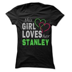 This Girl Love Her STANLEY - 99 Cool Name Shirt !