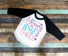 Young, Wild and Three Birthday Bodysuit or Shirt