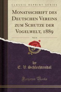 Monatsschrift des Deutschen Vereins zum Schutze der Vogelwelt, 1889, Vol. 14 (Classic Reprint)