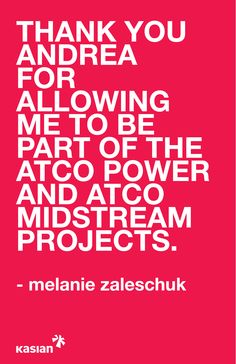 """Thank you Andrea for allowing me to be part of the ATCO power and ATCO midstream projects"" - Melanie Zaleschuk"