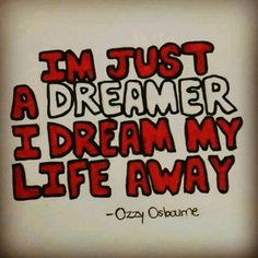 "Drawing and lyrics by Ozzy Osbourne ""I'm just a dreamer I dream my life away. New Quotes, Happy Quotes, Funny Quotes, Life Quotes, Inspirational Quotes, Song Lyric Quotes, Music Lyrics, Music Quotes, Linkin Park"