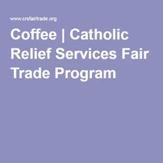 Coffee   Catholic Relief Services Fair Trade Program  A Guide to Fair Trade Coffees that also support CRS Fair Trade's work.