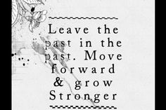 Leave it, move forward and GROW.
