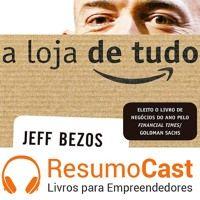 017 A loja de tudo, a história da Amazon.com. Escute o resumo deste livro em áudio. Assine em www.resumocast.com.br