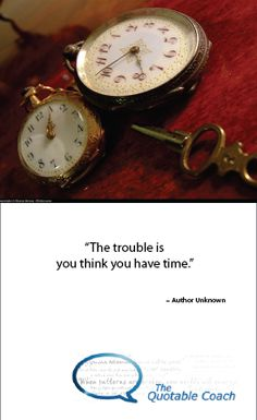 If someone told you precisely how much time you had left in days, weeks, months, or years, what  choices would you make today?   Read the full message here: http://www.thequotablecoach.com/?p=2168