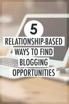 5 Relationship-Based Ways to Find Blogging Opportunities