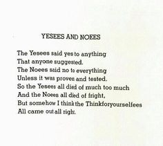 """""""Yesees and Noees"""" Shel Silverstein ~ it's just now that I realize how powerful his poems are. The Words, Cool Words, Poem Quotes, Life Quotes, Ugly Quotes, Shel Silverstein Quotes, Pomes, Word Up, Beautiful Words"""