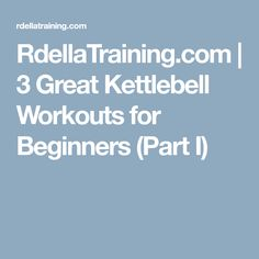 RdellaTraining.com | 3 Great Kettlebell Workouts for Beginners (Part I)