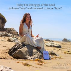 """Today I'm letting go of the need to know """"why"""" and the need to know """"how"""""""