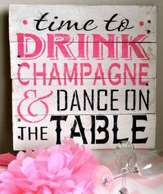 Time to drink champagne and dance on the table, wooden pallet sign $45.00