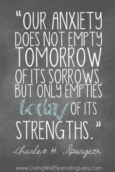I liked this quote. Not sure about the 31 days part ... need to check that out -- 31 Days of Less & More--Day 7: Less Anxiety. Join this month long, life-changing challenge to fill your life with less heartache but more joy, less stress but more peace, and less stuff but more contentment.