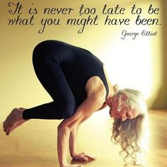 DownDog Inspirations: It is never too late to be what you might have been... From the Downdog Diary Yoga Blog found exclusively at DownDog Boutique. DownDog Diary brings together yoga stories from around the web on Yoga Lifestyle... Read more at DownDog Diary