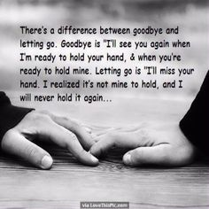 Theres A Difference Between Goodbye And Letting Go love love quotes quotes quote…