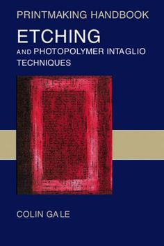 Etching and Photopolymer Intaglio Techniques (Printmaking Handbooks): Amazon.co.uk: Colin Gale: 9780713667028: Books